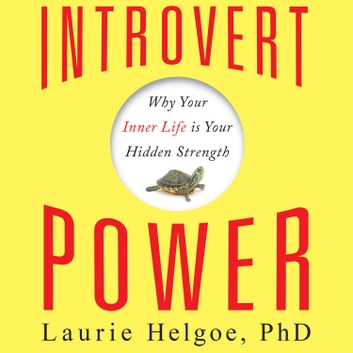 Introvert Power - Why Your Inner Life Is Your Hidden Strength audiobook by Laurie Helgoe, PhD