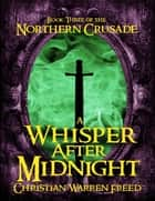 A Whisper After Midnight: Book III of the Northern Crusade ebook by Christian Warren Freed