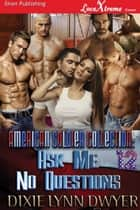 The American Soldier Collection 12: Ask Me No Questions ebook by Dixie Lynn Dwyer