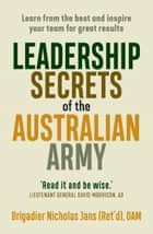 Leadership Secrets of the Australian Army - Learn from the best and inspire your team for great results ebook by Nicholas Jans