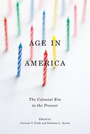 Age in America - The Colonial Era to the Present ebook by Corinne T. Field,Nicholas L. Syrett