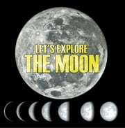 Let's Explore the Moon - Moons and Planets for Kids ebook by Baby Professor