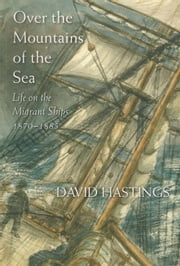 Over the Mountains of the Sea - Life on the Migrant Ships 18701885 ebook by David Hastings