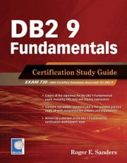 DB2 9 Fundamentals - Certification Study Guide ebook by Roger E. Sanders
