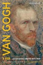 Van Gogh - A vida ebook by Gregory White Smith, Steven Naifeh, Denise Bottmann