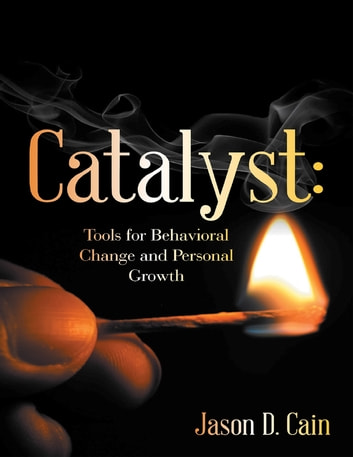 Catalyst Tools For Behavioral Change And Personal Growth Ebook By