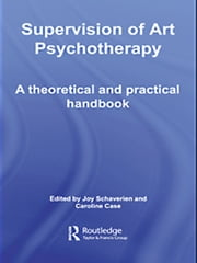 Supervision of Art Psychotherapy - A Theoretical and Practical Handbook ebook by