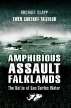 Amphibious Assault Falklands - The Battle of San Carlos Water ebook by Michael Clapp, Southby-Tailyour, Ewen