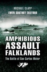 Amphibious Assault Falklands - The Battle of San Carlos Water ebook by Michael Clapp,Southby-Tailyour, Ewen