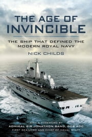The Age of Invincible - The Ship that Defined the Modern Royal Navy ebook by Childs, Nick