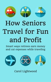 How Seniors Travel for Fun and Profit ebook by Carol Lightwood