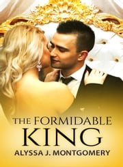 The Formidable King (Royal Affairs, #3) ebook by Alyssa J. Montgomery