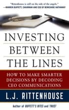 Investing Between the Lines: How to Make Smarter Decisions By Decoding CEO Communications ebook by L.J. Rittenhouse