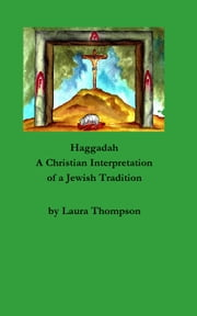 Haggadah: A Christian Interpretation of a Jewish Tradition ebook by Laura Thompson