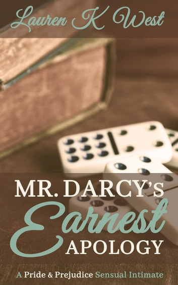 Mr. Darcy's Earnest Apology - A Pride and Prejudice Sensual Intimate ebook by Lauren K West