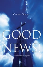 Good News!: What the Bible Really Says ebook by Velvet Siegel