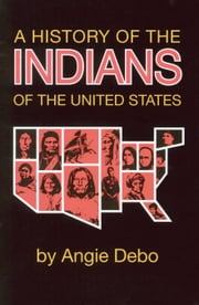 A History of the Indians of the United States ebook by Angie Debo