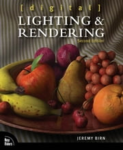 Digital Lighting and Rendering ebook by Birn, Jeremy