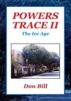 Powers Trace II - The Ice Age ebook by Don Bill