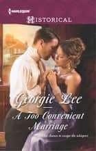A Too Convenient Marriage 電子書籍 by Georgie Lee