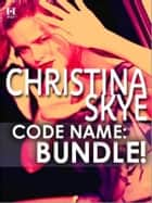 Code Name: Bundle! - Code Name: Baby\Code Name: Blondie\Code Name: Bikini ebook by Christina Skye