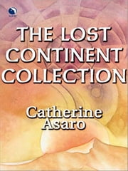 The Lost Continent Collection - The Charmed Sphere\The Misted Cliffs\The Dawn Star\The Fire Opal ebook by Catherine Asaro