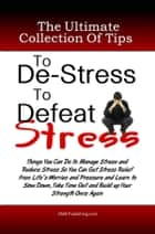he Ultimate Collection Of Tips To De-Stress To Defeat Stress ebook by KMS Publishing