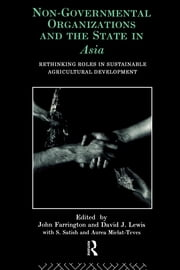 Non-Governmental Organizations and the State in Asia - Rethinking Roles in Sustainable Agricultural Development ebook by John Farrington,David J. Lewis