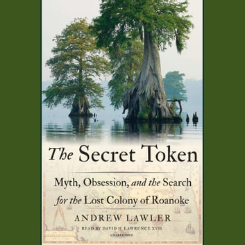 The Secret Token - Myth, Obsession, and the Search for the Lost Colony of Roanoke audiobook by Andrew Lawler