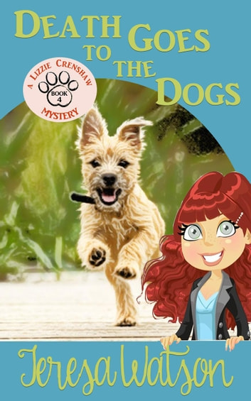 Death Goes To The Dogs - Lizzie Crenshaw Mystery, #4 ebook by Teresa Watson