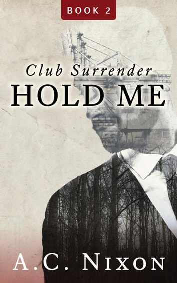 Hold Me - Club Surrender, #2 ebook by A.C. Nixon