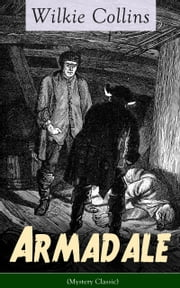 Armadale (Mystery Classic): A Suspense Novel from the prolific English writer, best known for The Woman in White, No Name, The Moonstone, The Dead Secret, Man and Wife, Poor Miss Finch, The Black Robe, The Law and The Lady… ebook by Wilkie  Collins