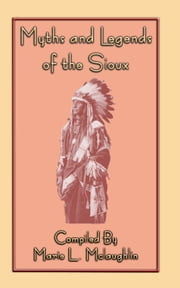 Myths and Legends of the Sioux - 38 Sioux Folk Tales ebook by McLaughlin, Marie L.