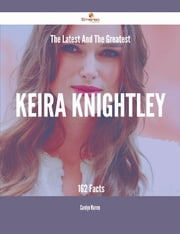 The Latest And The Greatest Keira Knightley - 162 Facts ebook by Carolyn Warren