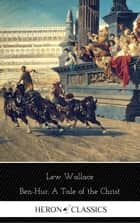 Ben-Hur: A Tale of the Christ (Heron Classics) [Free Audiobook Included] ebook by Lew Wallace, Heron Classics