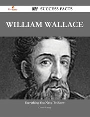William Wallace 167 Success Facts - Everything you need to know about William Wallace ebook by Connie Knapp