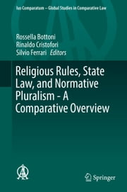 Religious Rules, State Law, and Normative Pluralism - A Comparative Overview ebook by Rossella Bottoni,Rinaldo Cristofori,Silvio Ferrari