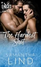 The Hardest Shot - Indianapolis Eagles, #7 ebook by Samantha Lind