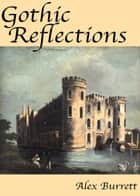 Gothic Reflections ebook by Alex Burrett