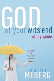 God at Your Wits' End Study Guide - Hope for Wherever You Are ebook by Marilyn Meberg
