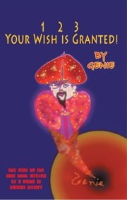 1, 2, 3 Your Wish Is Granted! ebook by Genie