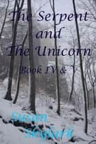 The Serpent and the Unicorn: Book IV and V ebook by Susan Skylark