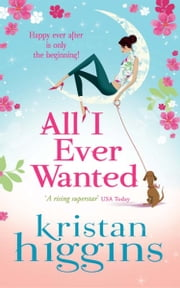 All I Ever Wanted (Mills & Boon M&B) ebook by Kristan Higgins