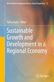 Sustainable Growth and Development in a Regional Economy ebook by Tohru Naito