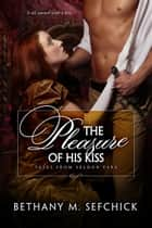 The Pleasure Of His Kiss ebook by Bethany Sefchick