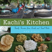 Kachi's Kitchen - Family Favorites from Kerala and Tamil Nadu ebook by Ann Vinod