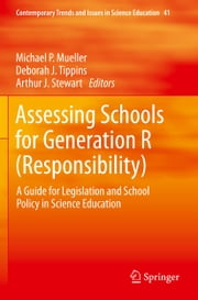 Assessing Schools for Generation R (Responsibility) - A Guide for Legislation and School Policy in Science Education ebook by Michael P. Mueller,Deborah J. Tippins,Arthur J. Stewart