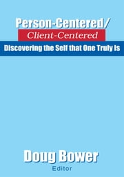 Person-Centered/Client-Centered - Discovering the Self that One Truly Is ebook by Doug Bower