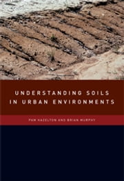 Understanding Soils in Urban Environments ebook by Pam  Hazelton, Brian  Murphy