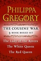 Philippa Gregory's The Cousins' War 3-Book Boxed Set ebook by Philippa Gregory